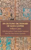 Outline Dictionary of Maya Glyphs, With a Concordance and Analysis of Their Relationships......
