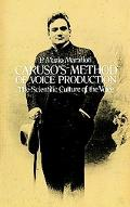 Caruso's Method of Voice Production the Scientific Culture of the Voice