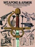 Weapons and Armor A Pictorial Archive of Woodcuts & Engravings  Over 1,400 Copyright-Free Il...