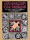 Old English Tile Designs for Artists and Craftspeople