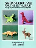 Animal Origami for the Enthusiast Step-By-Step Instructions in over 900 Diagrams, 25 Origina...
