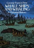 Whale Ships and Whaling A Pictorial History