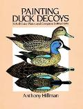 Painting Duck Decoys 24 Full-Color Plates and Complete Instructions