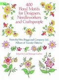 400 Floral Motifs for Designers, Needleworkers and Craftspeople From the Wm. Briggs and Comp...