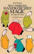 Self-Working Handkerchief Magic 61 Fool Proof Tricks