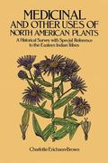 Medicinal and Other Uses of North American Plants A Historical Survey With Special Reference...