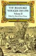 Roanoke Voyages, 1584-1590 Documents to Illustrate the English Voyages to North America Unde...