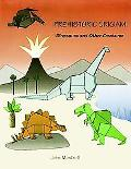Prehistoric Origami Dinosaurs and Other Creatures