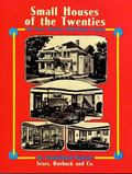 Small Houses of the Twenties The Sears, Roebuck 1926 House Catalog