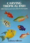 Carving Tropical Fish: With Patterns and Instructions for 16 Projects