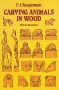 Carving Animals in Wood: With 234 Illustrations - E. J. Tangerm