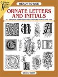 Ready-To-Use Ornate Letters and Initials 813 Different Copyright-Free Designs Printed One Side