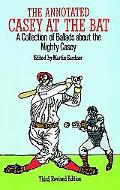 Annotated Casey at the Bat A Collection of Ballads About the Mighty Casey