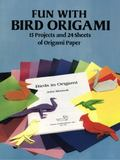 Fun With Bird Origami 15 Projects and 24 Sheets of Origami Paper