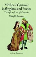 Medieval Costume in England and France The 13th, 14th and 15th Centuries