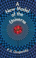 New Model of the Universe Principles of the Psychological Method in Its Application to Probl...