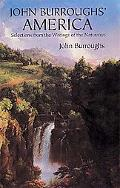 John Burroughs' America Selections from the Writings of the Naturalist