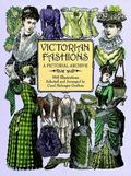 Victorian Fashions A Pictorial Archive