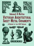 Victorian Architectural Sheet-Metal Ornaments A Reprint of the 1887 Catalog