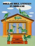 Dollar Bill Animals in Origami The National Origami Treasury