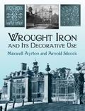 Wrought Iron and Its Decorative Use With 241 Illustrations