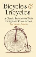 Bicycles & Tricycles A Classic Treatise on Their Design and Construction