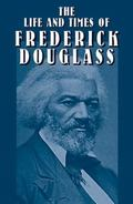 Life and Times of Frederick Douglass His Early Life As a Slave, His Escape from Bondage, and...
