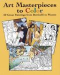 Art Masterpieces to Color 60 Great Paintings from Botticellli to Picasso