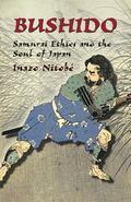 Bushido Samurai Ethics and the Soul of Japan