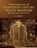 Masterpieces of Eighteenth-Century French Ironwork With over 300 Illustrations