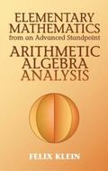 Elementary Mathematics from an Advanced Standpoint Arithmetic, Algebra, Analysis