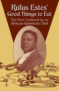 Rufus Estes' Good Things To Eat The First Cookbook By An African-american Chef