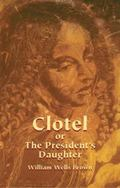Clotel; Or, the President's Daughter A Narrative of Slave Life in the United States