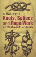 Knots, Splices, And Rope Work An Illustrated Handbook