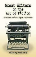Great Writers on the Art of Fiction From Mark Twain to Joyce Carol Oates