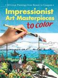 Impressionist Art Masterpieces to Color 60 Great Paintings from Renoir to Gauguin