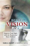 Better Vision Now Improve Your Sight With the Renowned Bates Method
