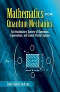 Mathematics for Quantum Mechanics An Introductory Survey of Operators, Eigenvalues And Linea...