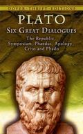 Six Great Dialogues Apology, Crito, Phaedo, Phaedrus, Symposium, the Republic