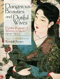 Dangerous Beauties and Dutiful Wives : Popular Portraits of Women in Japan, 1910-1925