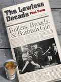 Lawless Decade : Bullets, Broads and Bathtub Gin