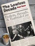 Lawless Decade : Bullets, Broads and Bathtub Gin