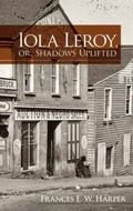 Iola Leroy, or, Shadows Uplifted