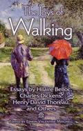 Joys of Walking : Essays by Hilaire Belloc, Charles Dickens, Henry David Thoreau, and Others
