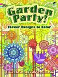 Garden Party!: Flower Designs to Color (Dover Coloring Books)