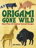 Origami Gone Wild : More Than 20 Original Animal Designs