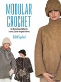 Modular Crochet : The Revolutionary Method for Creating Custom-Designed Pullovers