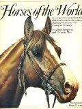 Horses Of The World: A Comprehensive Guide to the Different Breeds, Their Origins, Character...