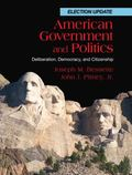 American Government and Politics: Deliberation, Democracy and Citizenshi