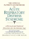 Official Patient's Sourcebook on Acute Respiratory Distress Syndrome A Revised and Updated D...